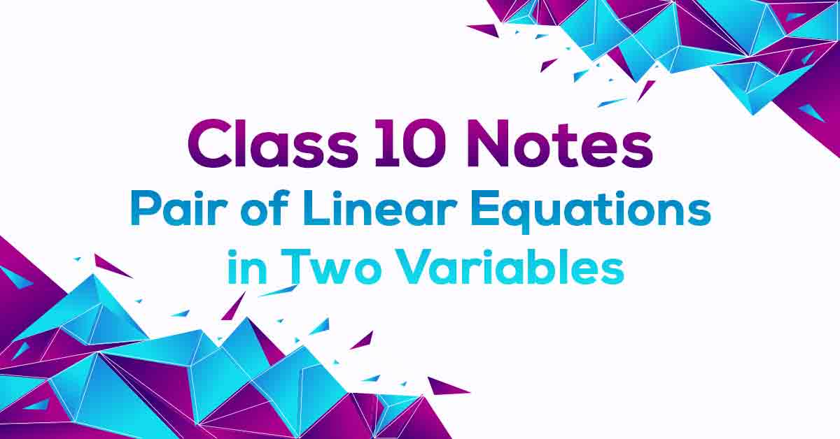 Pair of Linear Equations in Two Variables Class 10 Notes