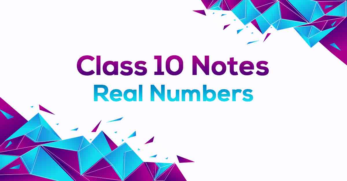 Real Numbers Class 10 Notes