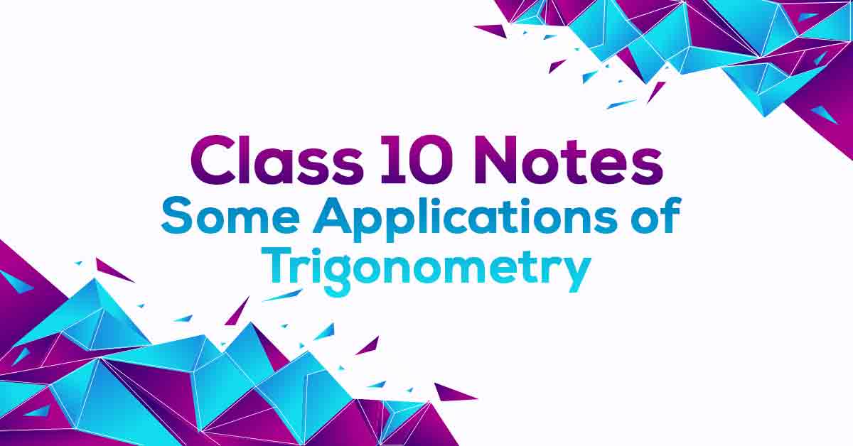 Some Applications of Trigonometry Class 10 Notes