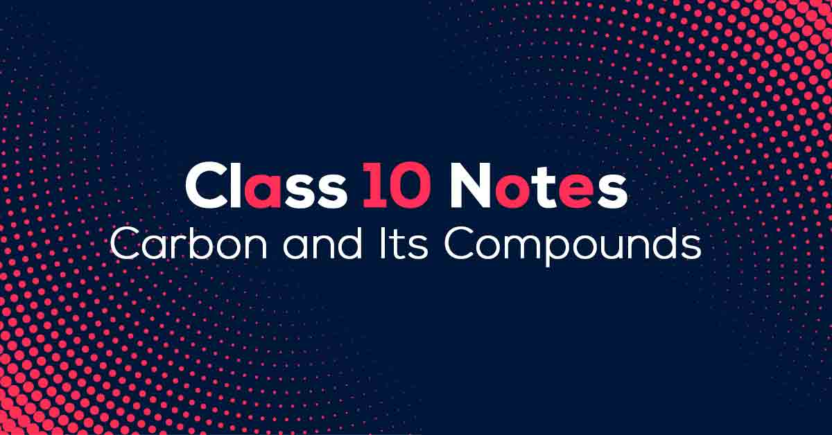 Carbon and Its Compounds Class 10 Notes