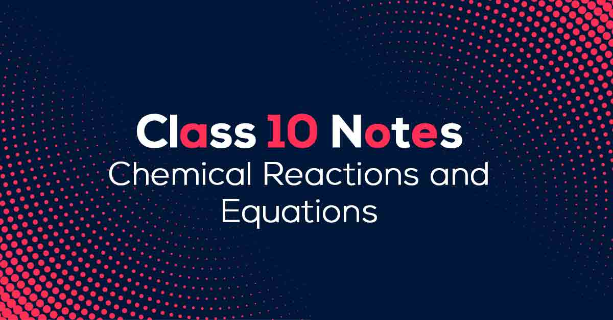Chemical Reactions and Equations Class 10 Notes