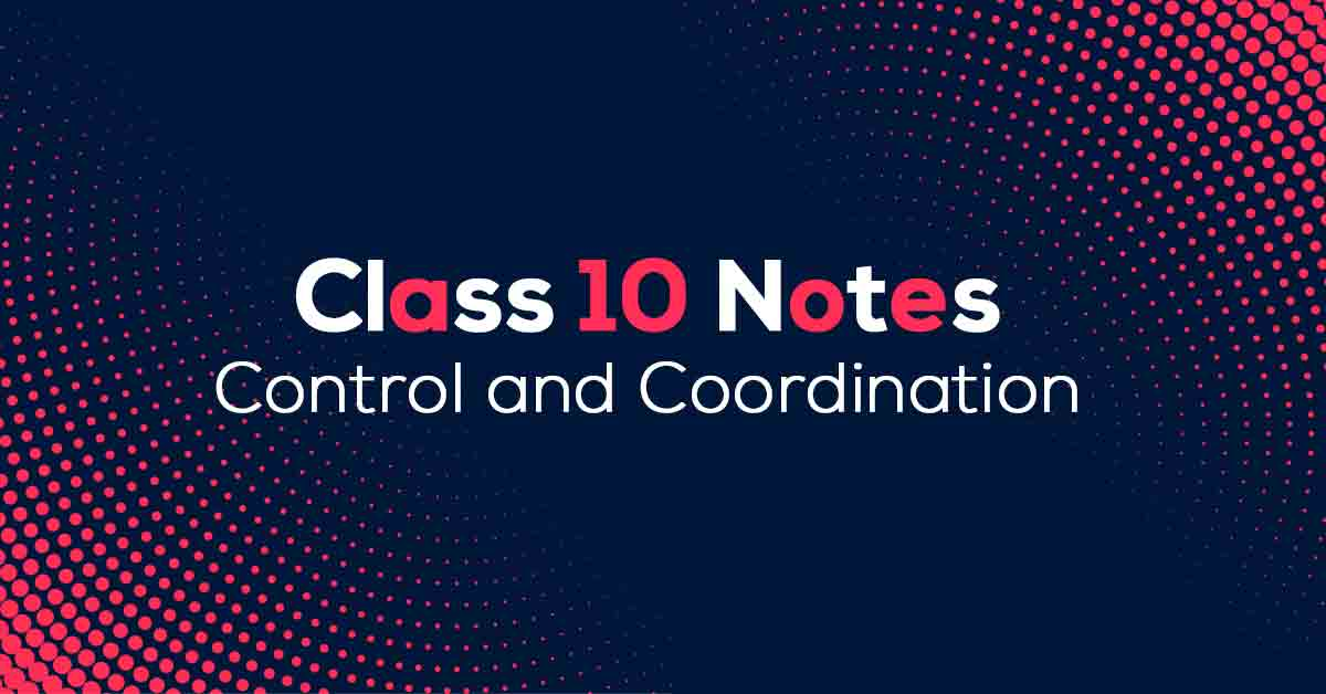 Control and Coordination Class 10 Notes