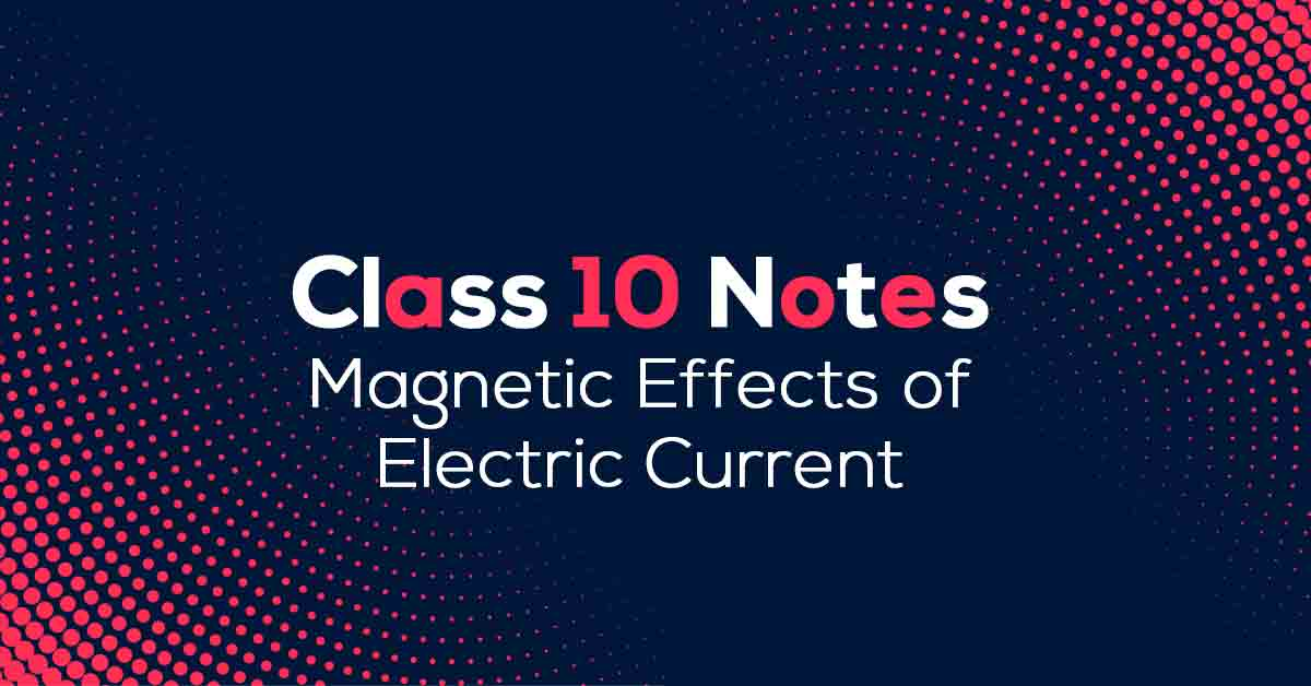 Magnetic Effects of Electric Current Class 10 Notes