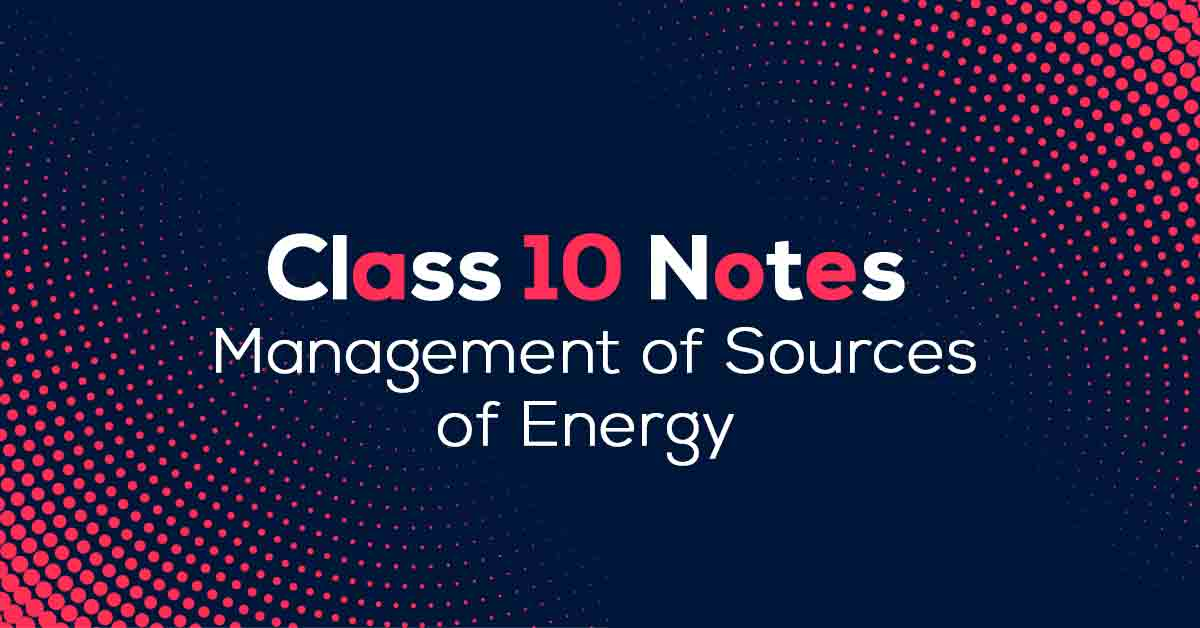 Management of Sources of Energy Class 10 Notes