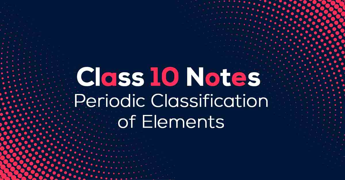Periodic Classification of Elements Class 10 Notes