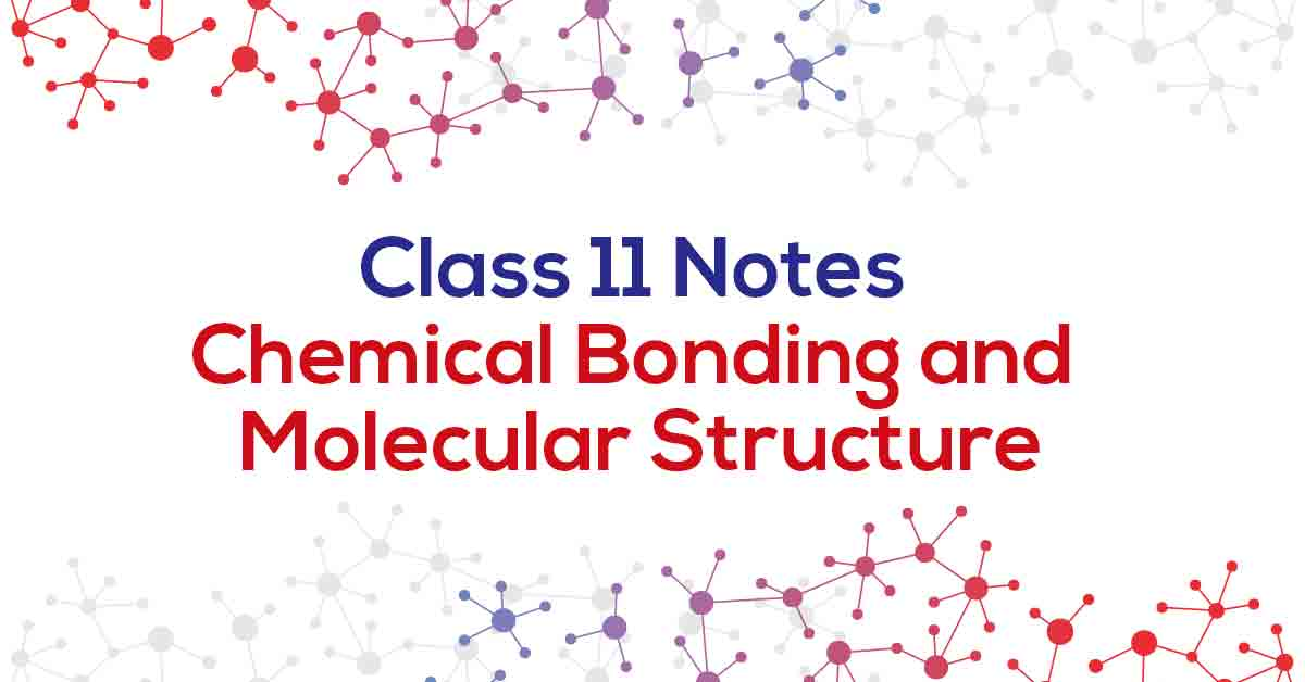 Chemical Bonding and Molecular Structure Class 11 Notes