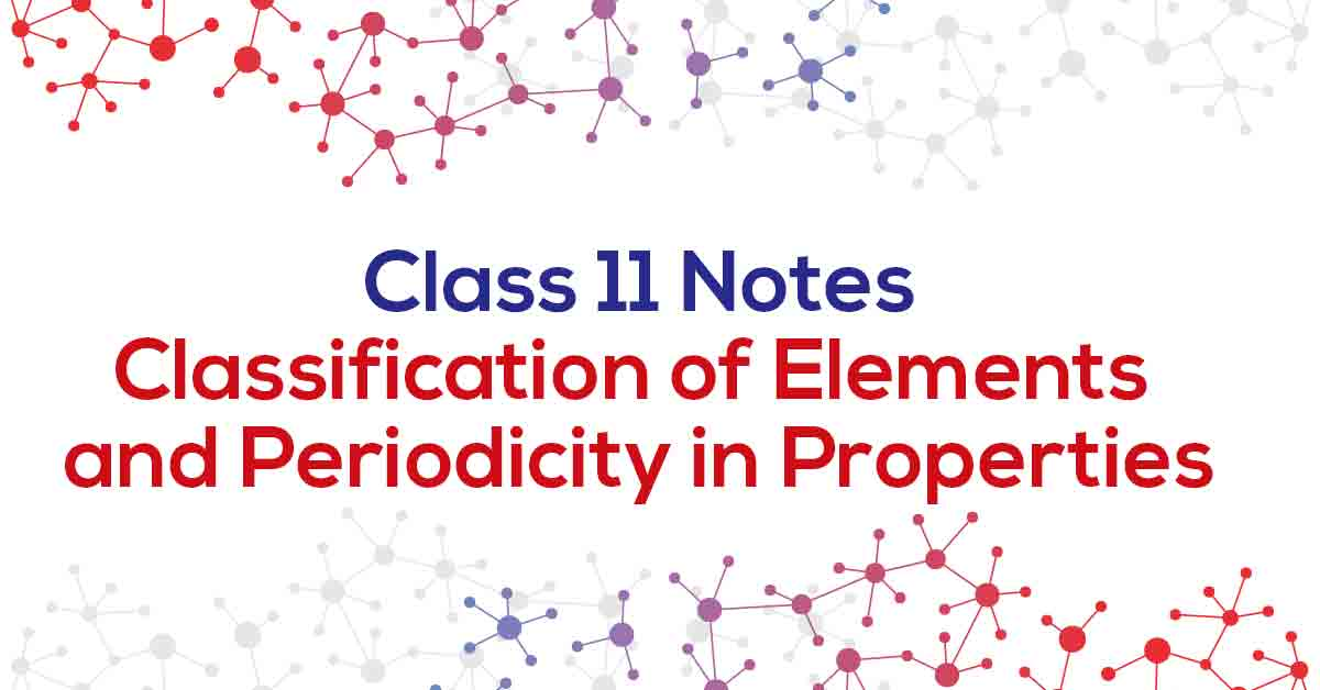 Classification of Elements and Periodicity in Properties Class 11 Notes
