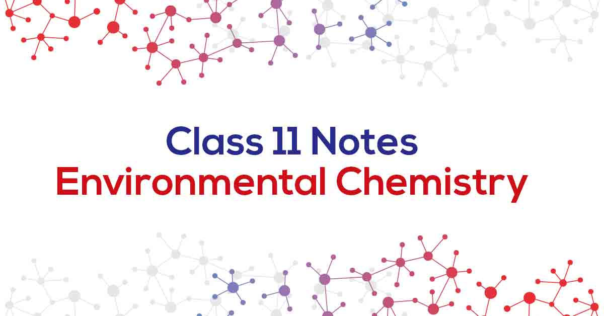 Environmental Chemistry Class 11 Notes
