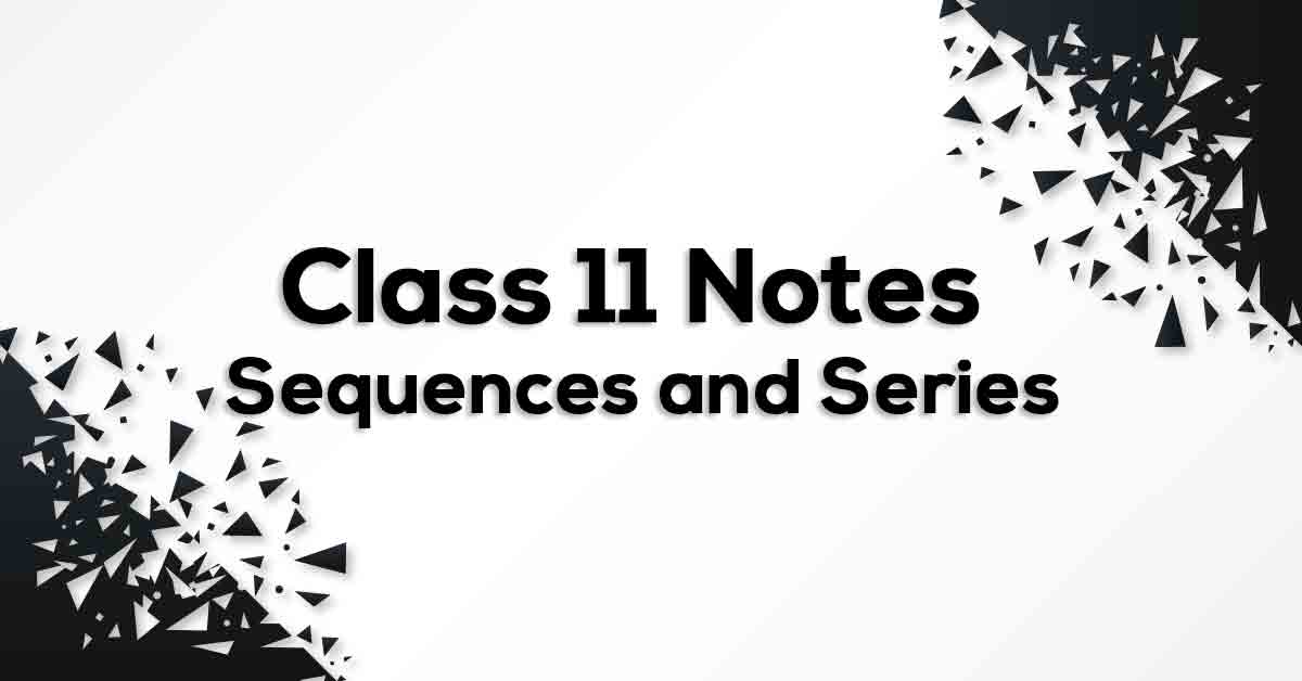 Sequences and Series Class 11 Formulas & Notes | Vidyakul