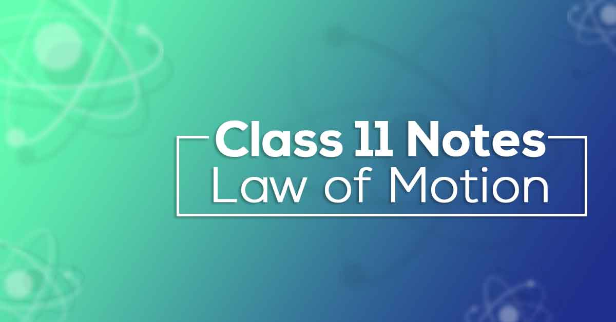 Law of Motion Class 11 Notes