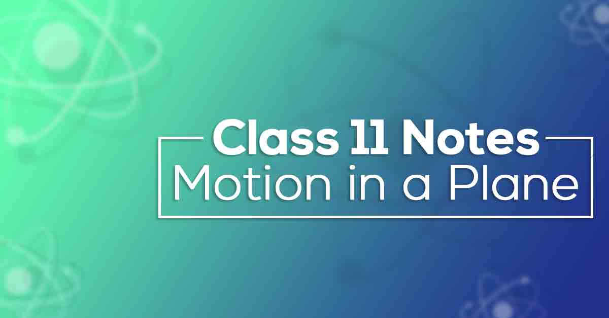 Motion in a Plane Class 11 Notes