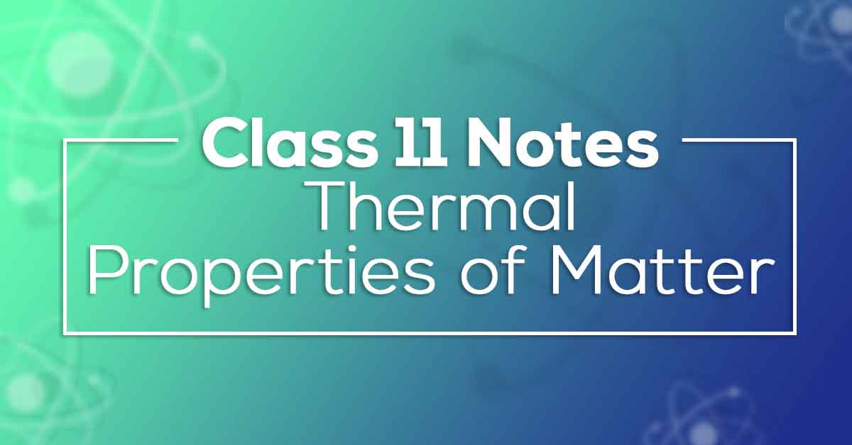 Class 11 Physics Chapter 11 Thermal Properties of Matter Notes