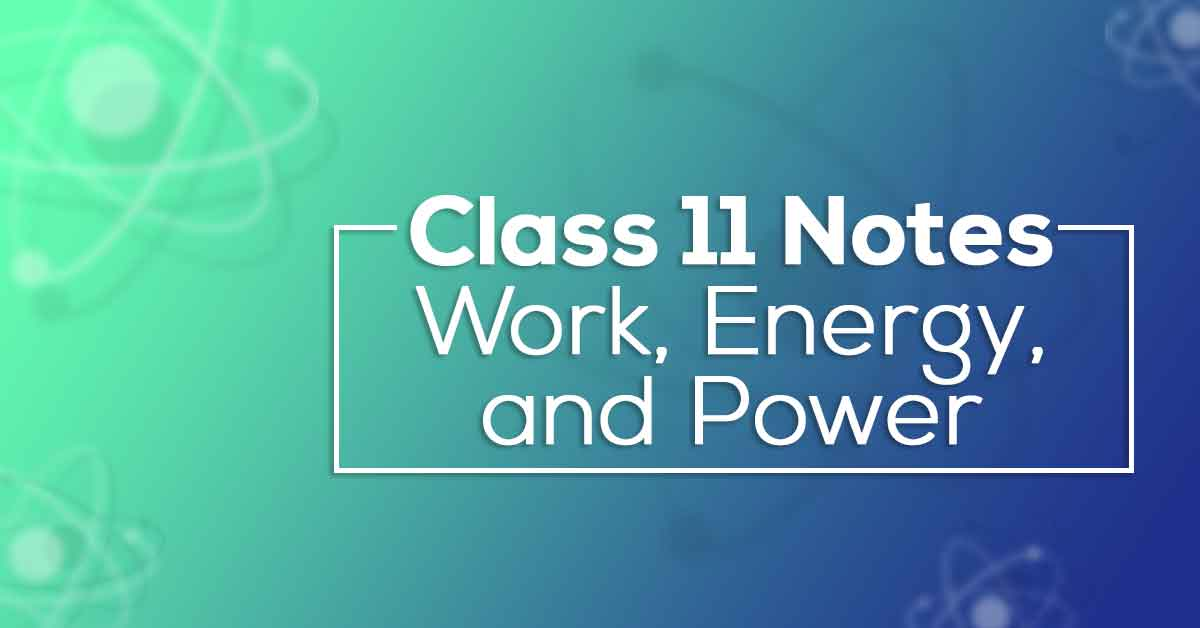 Class 11 Physics Chapter 6 Work, Energy and Power Notes
