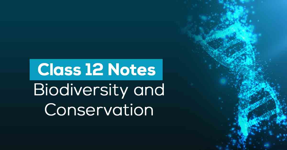 Biodiversity and Conservation Class 12 Notes