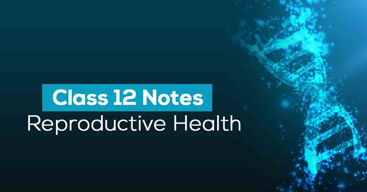 Reproductive Health Class 12 Notes