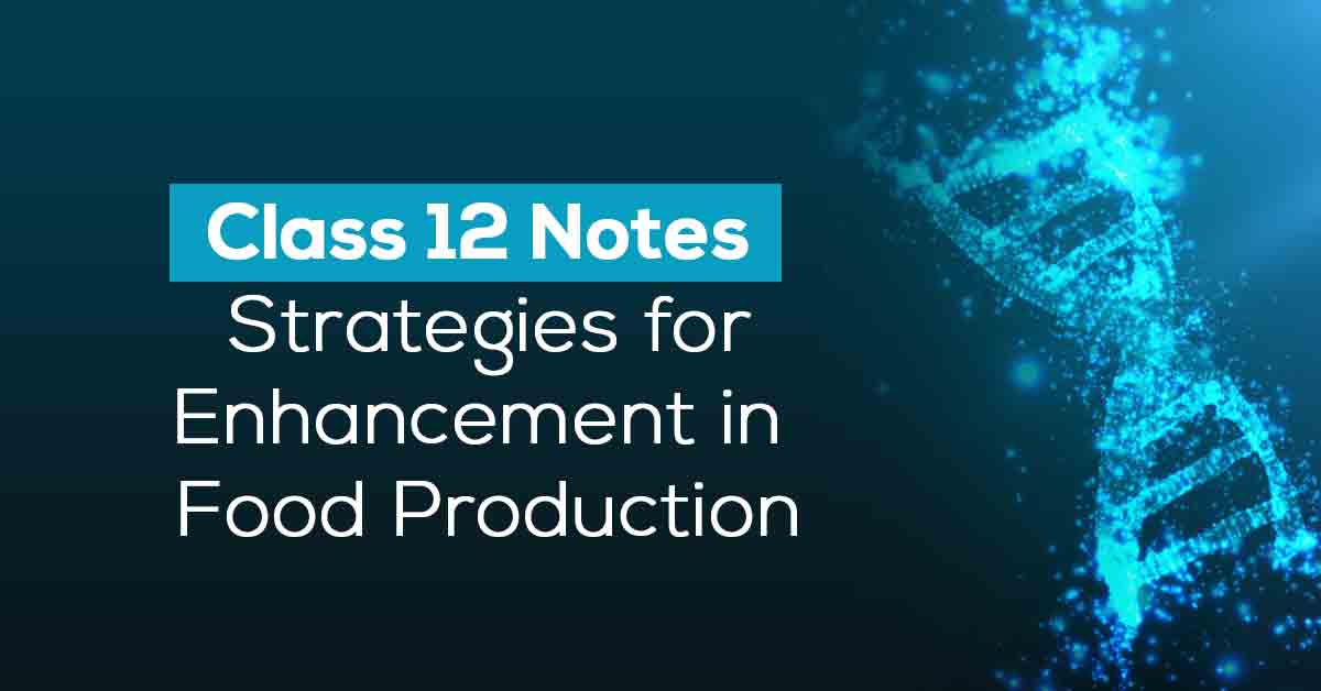 Strategies for Enhancement in Food Production Class 12 Notes