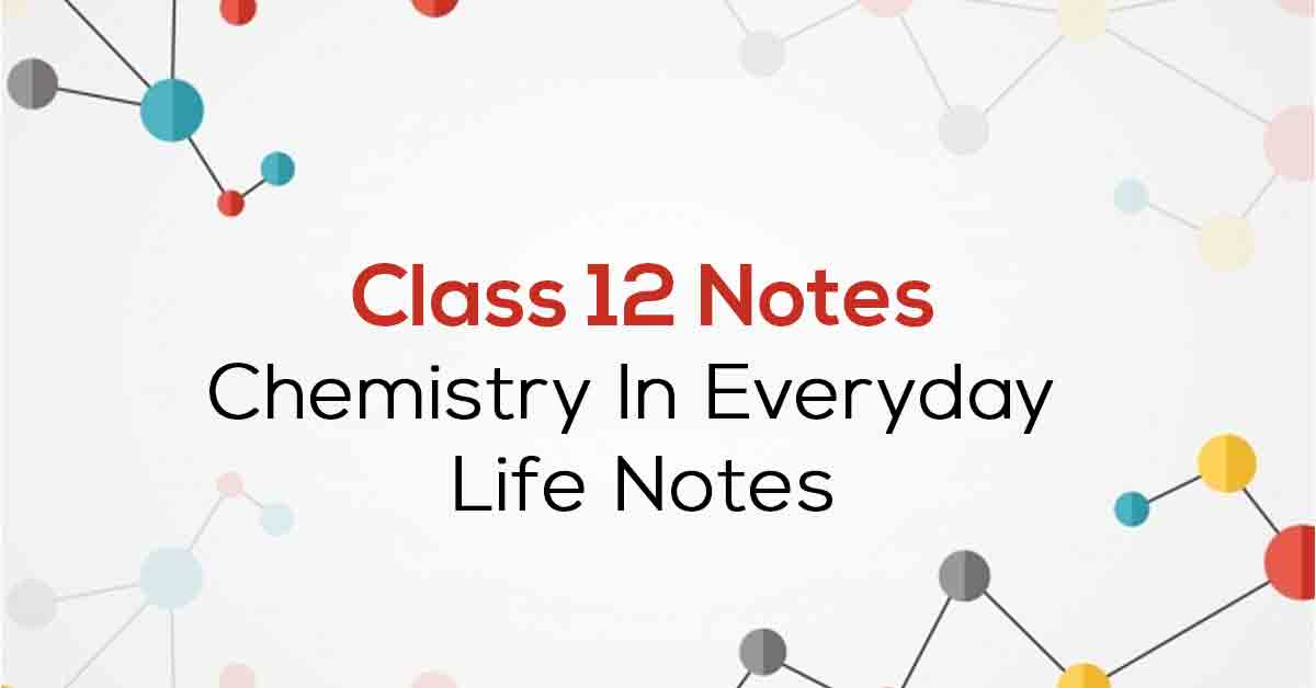 Chemistry in Everyday Life Class 12 Notes