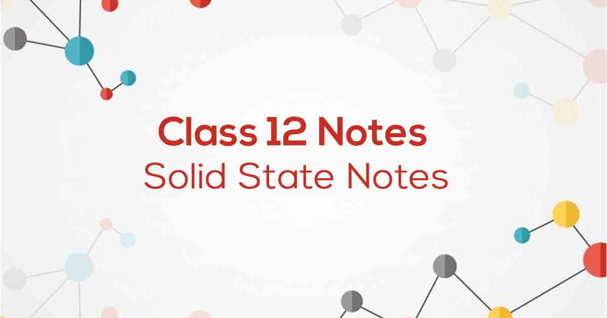 Solid State Class 12 Notes