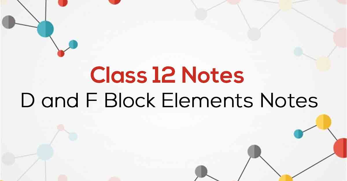 D and F Block Elements Class 12 Notes