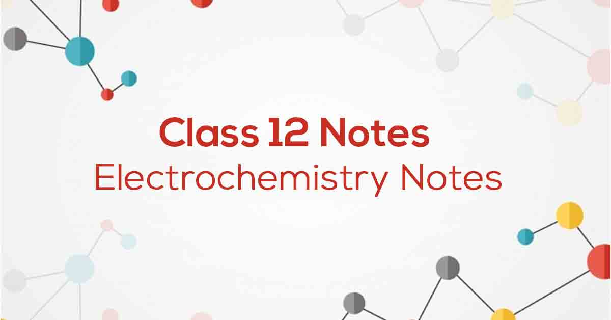 Electrochemistry Class 12 Notes