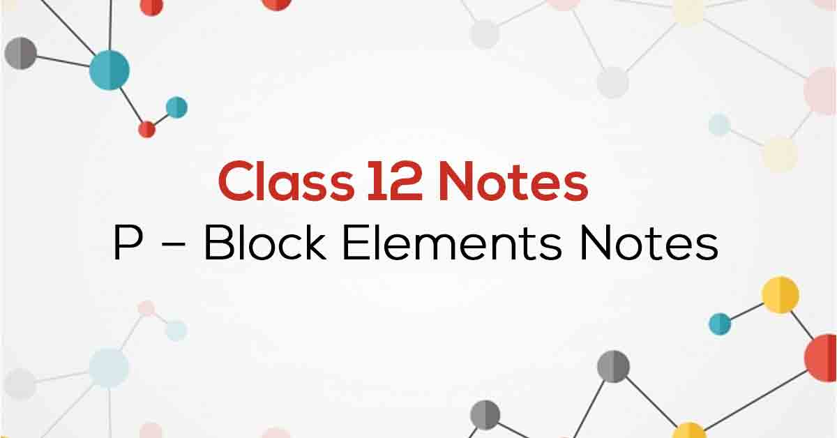 P – Block Elements Class 12 Notes