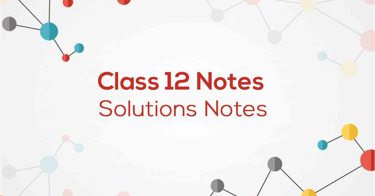 Solutions Class 12 Notes