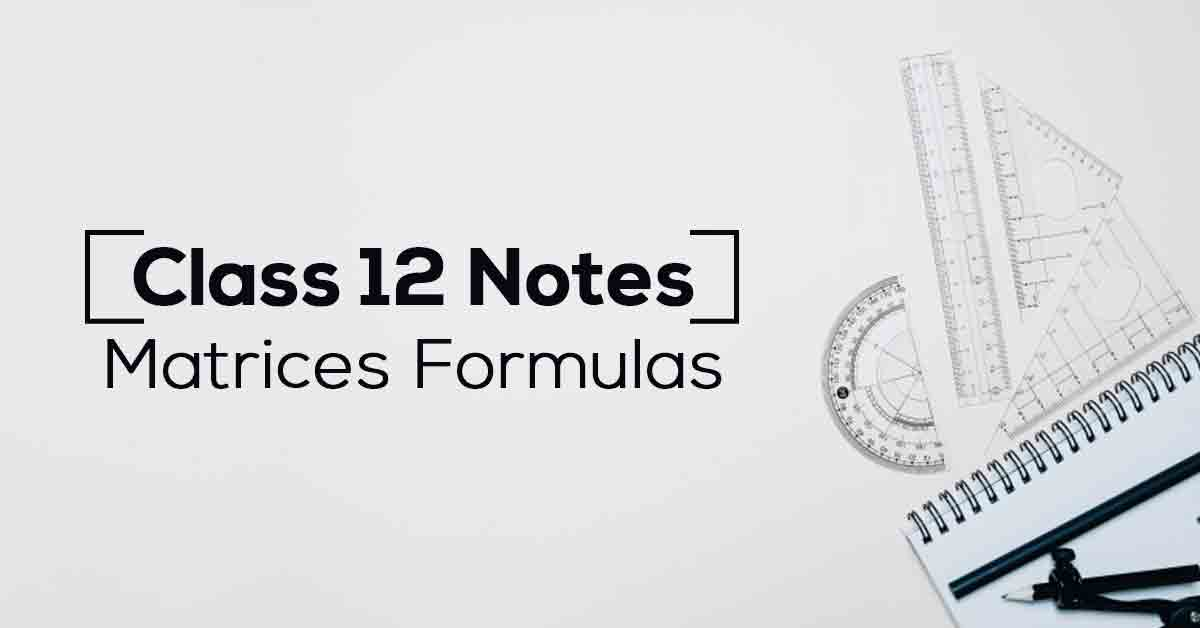 Matrices Class 12 Formulas and Notes