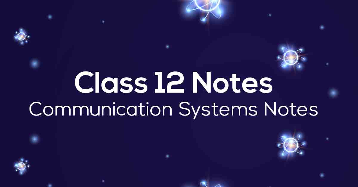 Communication Systems Class 12 Notes