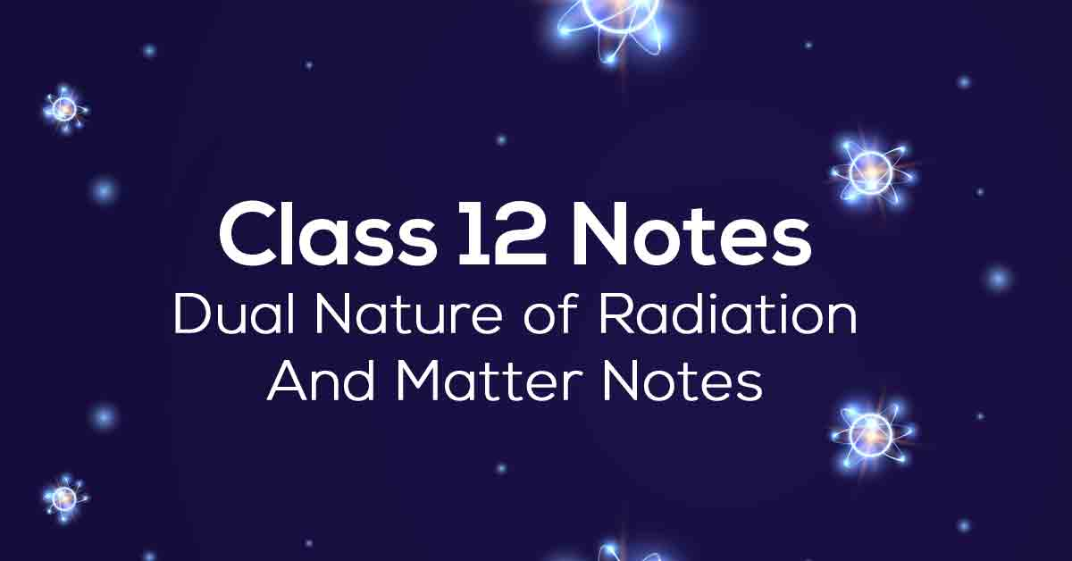 Dual Nature of Radiation and Matter Class 12 Notes