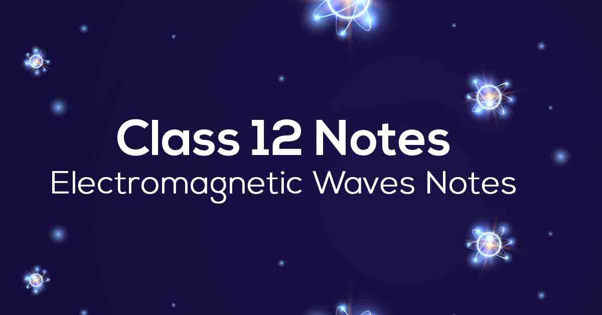 Electromagnetic Waves Class 12 Notes