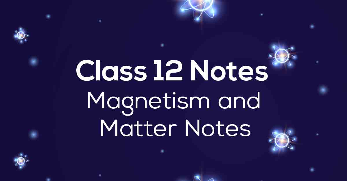 Magnetism and Matter Class 12 Notes