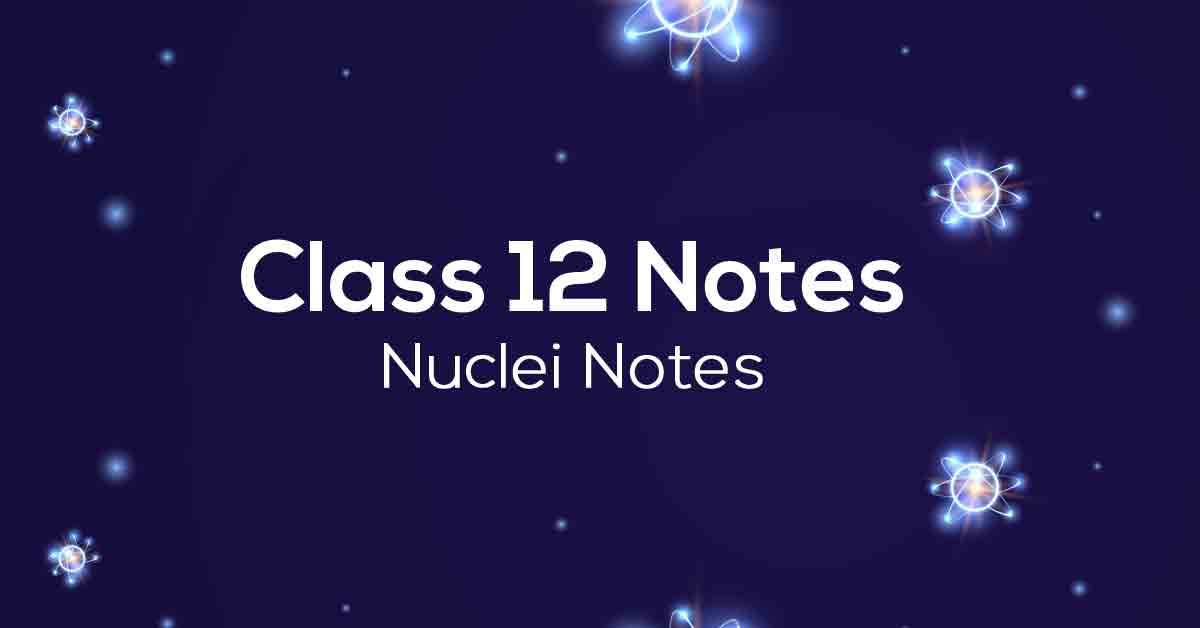 Nuclei Class 12 Notes
