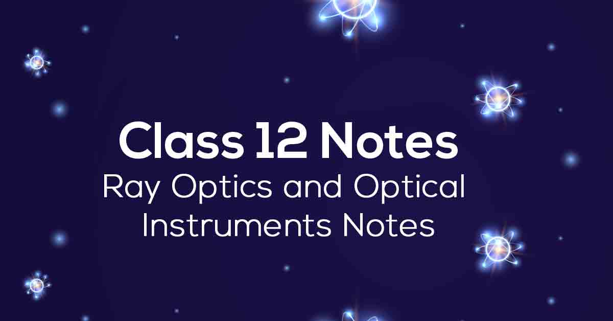 Ray Optics and Optical Instruments Class 12 Notes