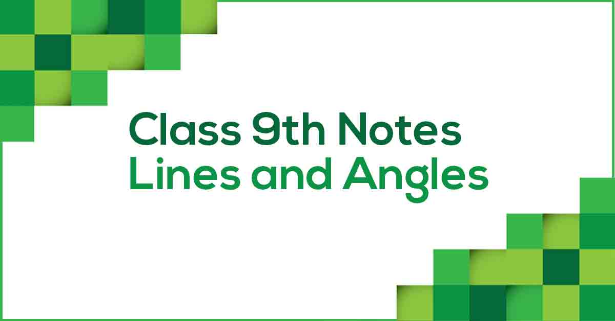 Lines and Angles Class 9 Notes