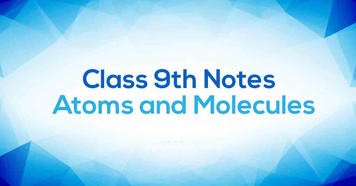 Atoms and Molecules Class 9 Notes