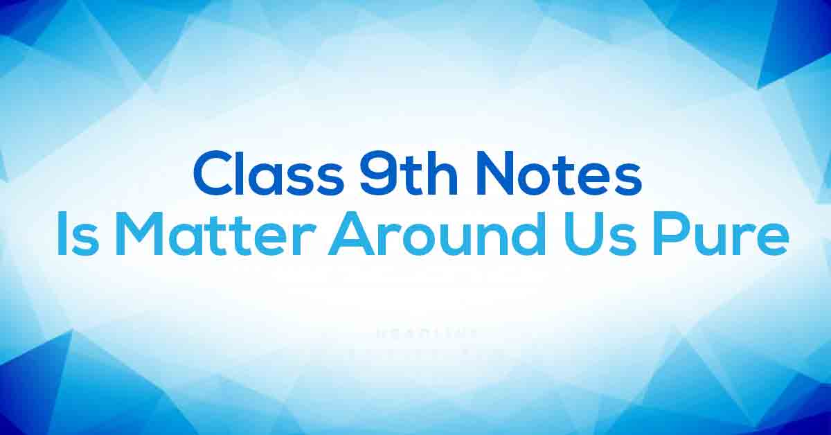 Is Matter Around Us Pure Class 9 Notes