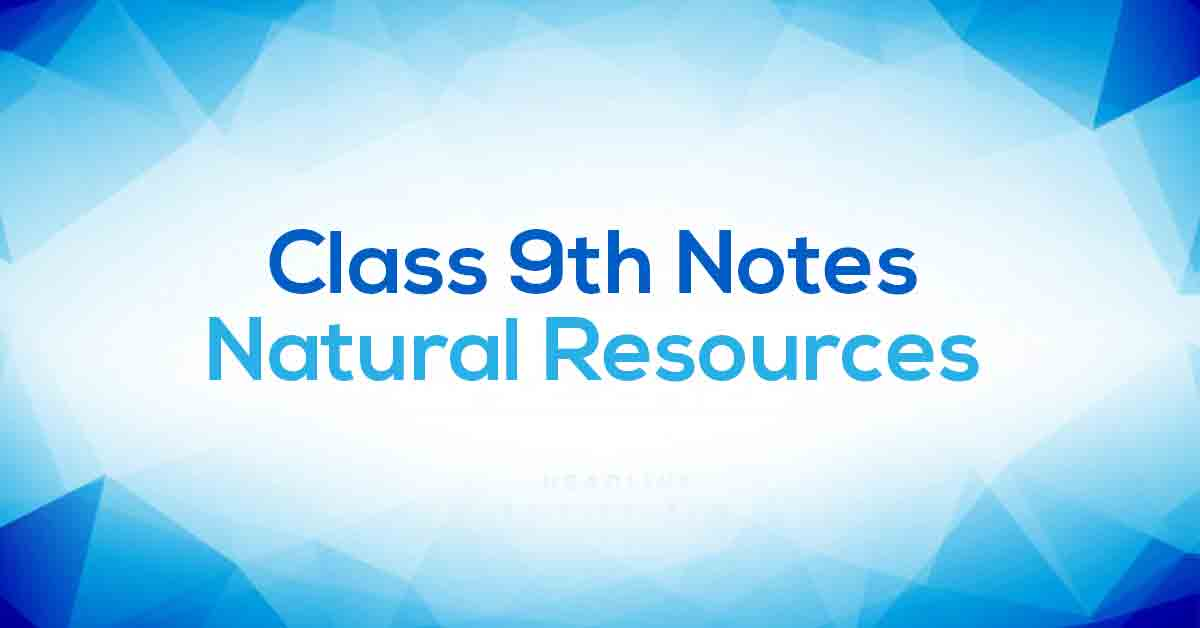 Natural Resources Class 9 Notes