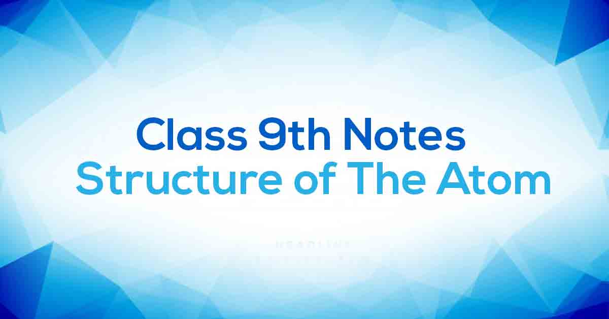 Structure of The Atom Class 9 Notes