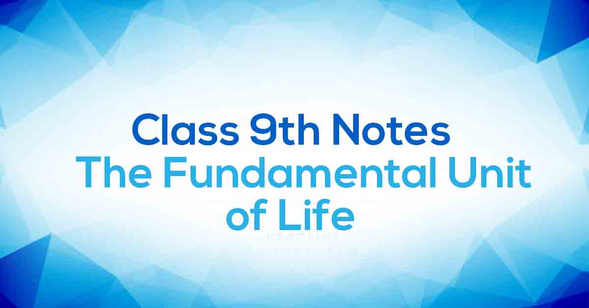 The Fundamental Unit of Life Class 9 Notes