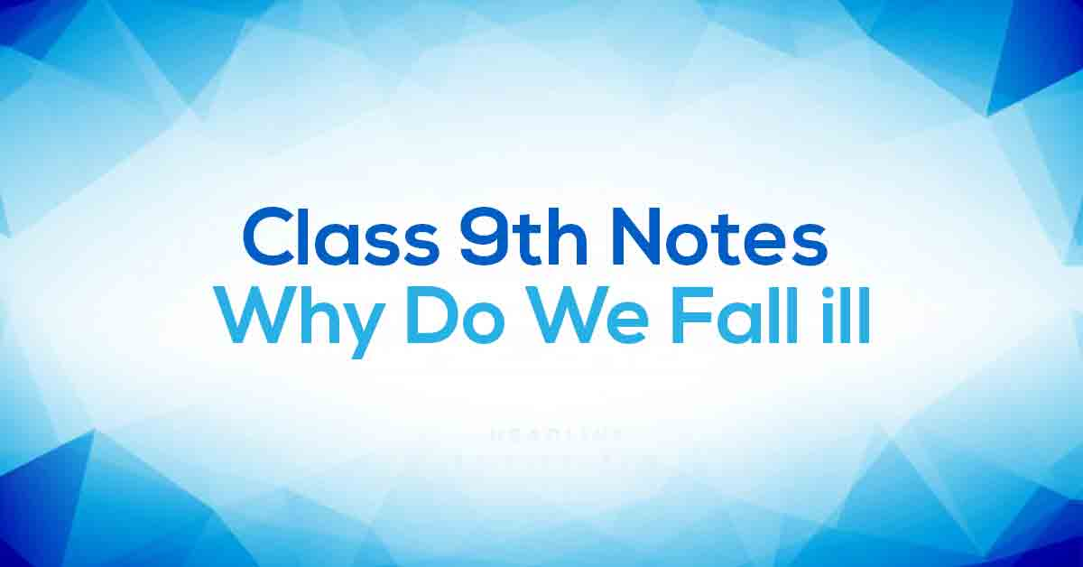 Why Do We Fall ill Class 9 Notes