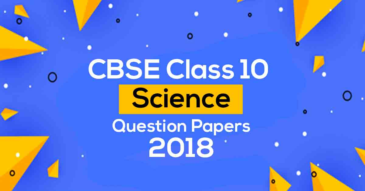 CBSE Class 10 Science Question Papers 2018