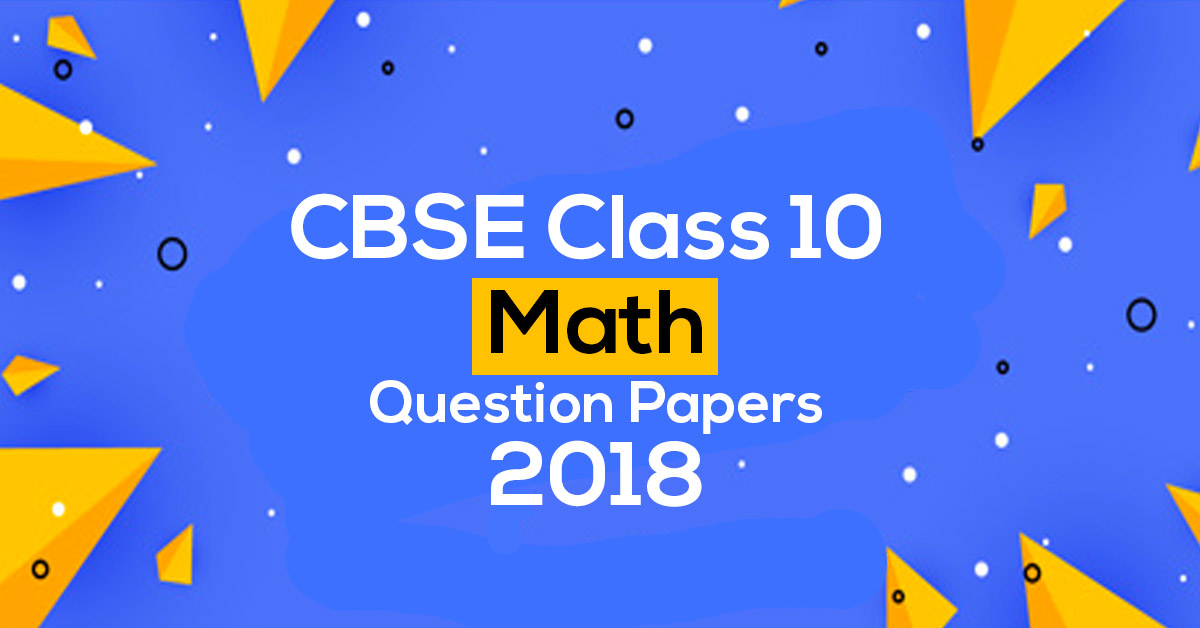 CBSE Class 10 Maths Question Papers 2018