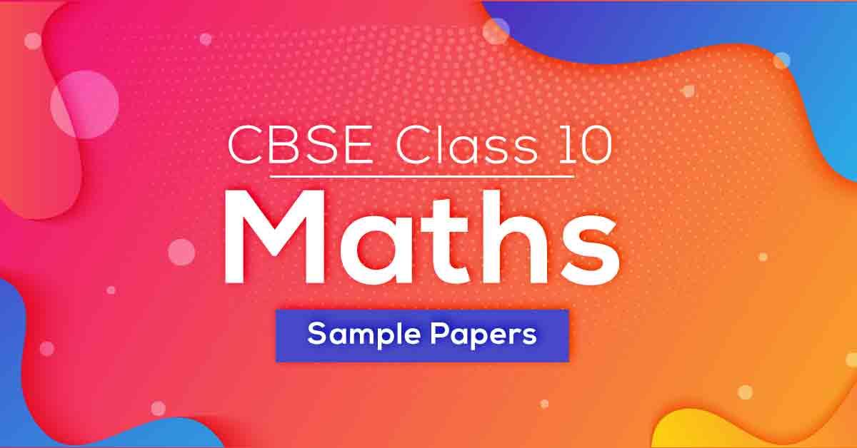 CBSE Class 10 Maths Sample Papers