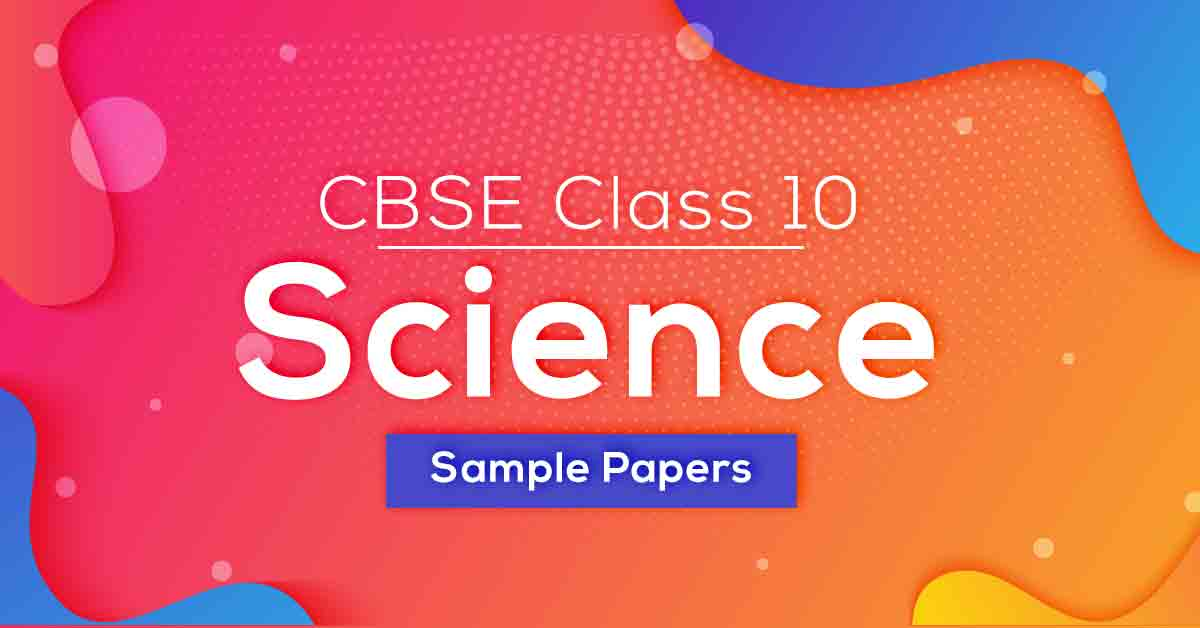 CBSE Class 10 Science Sample Papers