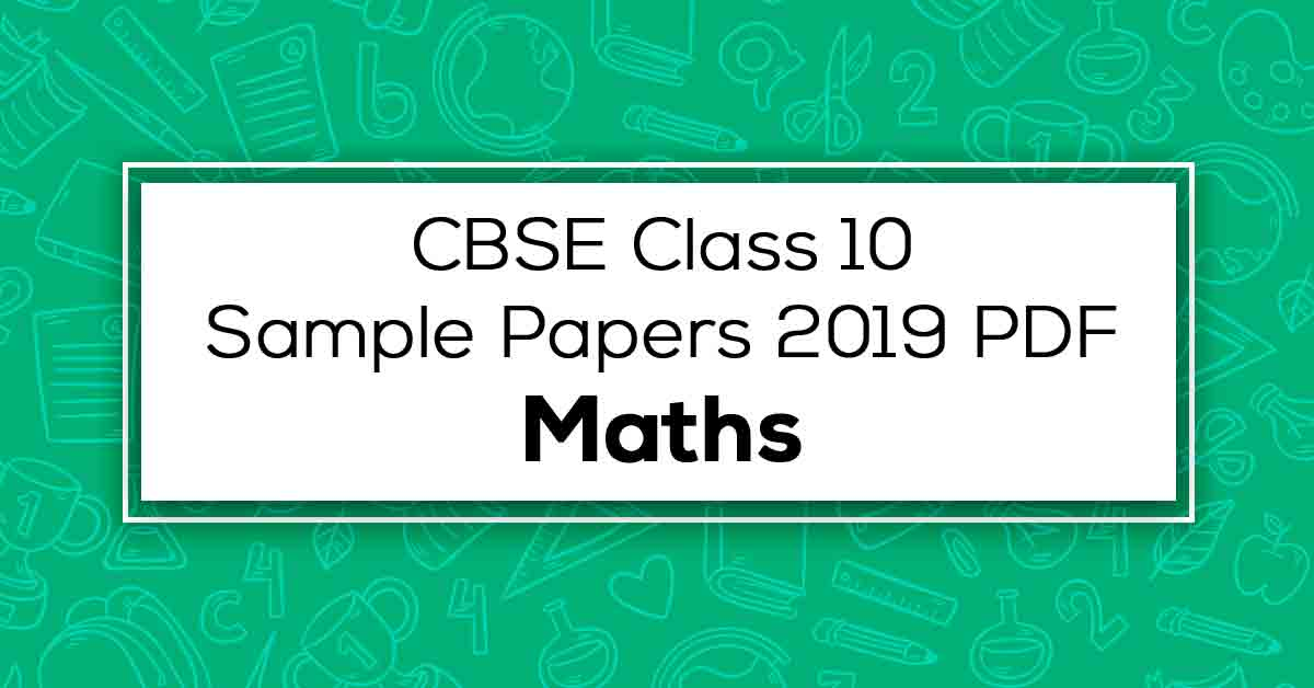 CBSE Class 10 Maths Sample Papers 2019 PDF