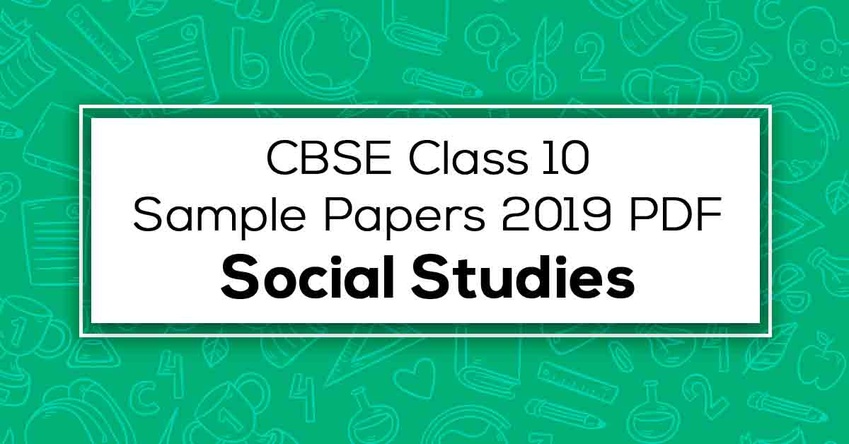 CBSE Class 10 Social Studies Sample Papers 2019 PDF