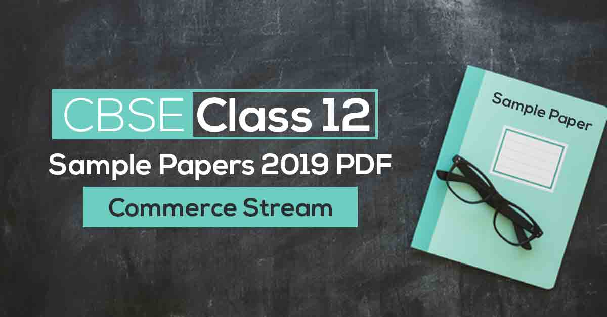 CBSE Class 12 Sample Papers 2019 PDF for Commerce