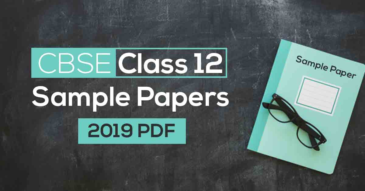 CBSE Class 12 Sample Papers 2019 PDF
