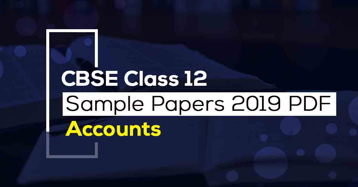 CBSE Class 12 Accounts Sample Papers 2019 PDF