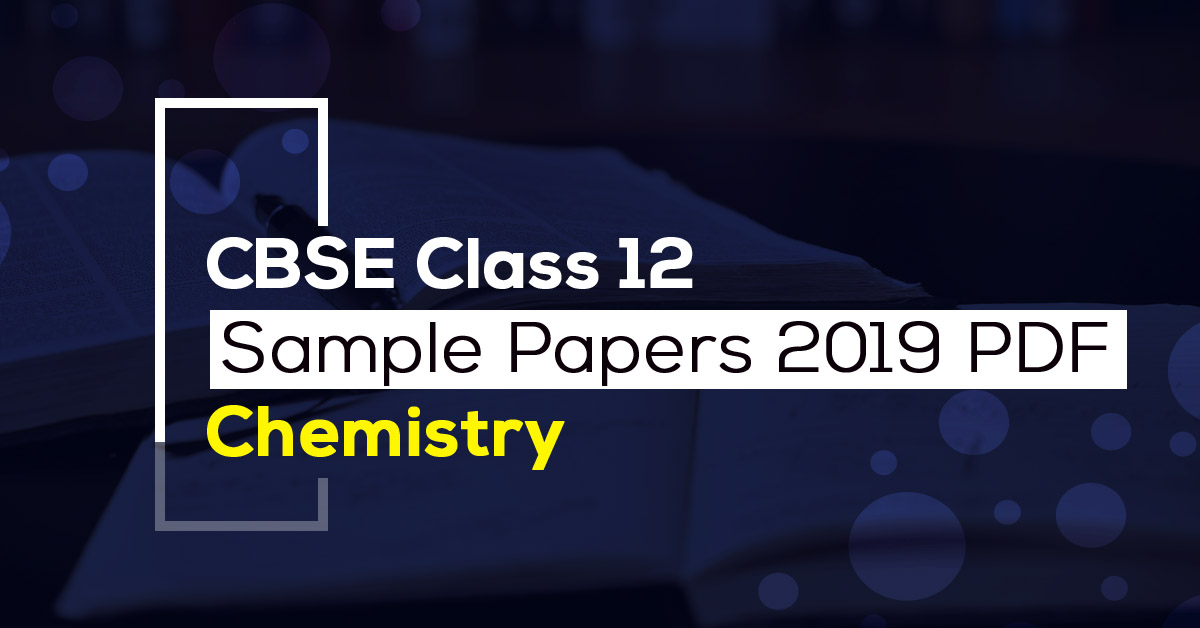 CBSE Class 12 Chemistry Sample Papers 2019 PDF